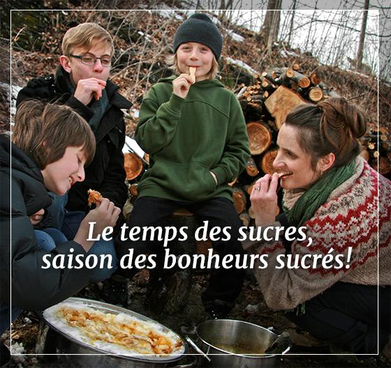 Le temps des sucres, saison des bonheurs sucrés!